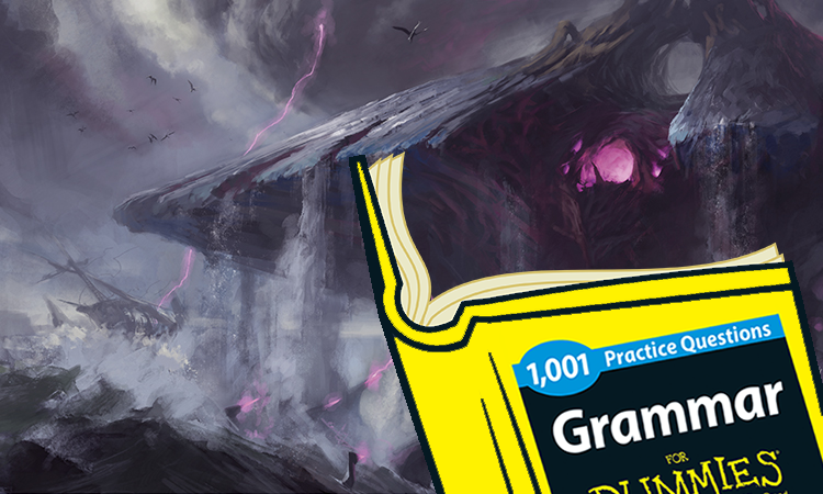 "Emrakul is learning about Grammar. from a ""for dummies"" book."